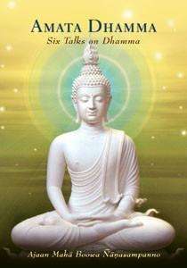 Amata Dhamma – Six Talks on Dhamma