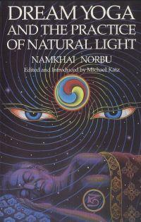 Dream Yoga and the Practice of Natural Light by Namkhai Norbu ...