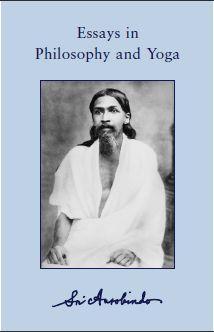 Sri Aurobindo Essays in Philosophy and Yoga