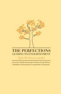 The Perfections Leading to Enlightenment by Sujin Boriharnwanaket
