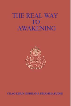 The Real Way to Awakening by Chao Khun Sobhana Dammasudhi