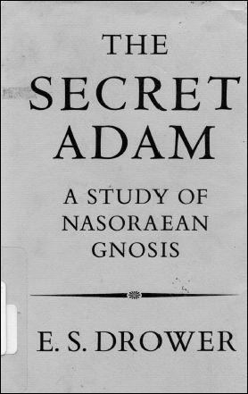 The Secret Adam – a Study of Nasoreaen Gnosis by E. S. Drower